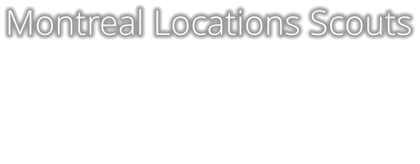 Montreal and areas photo locations scouts, locations managers, Montreal photo locations libraries, Montreal Locations databases and Montreal photography productions services as well as film, video and television  Montreal Locations Scouts